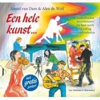 Dam, Arend van met ill. van Alex de Wolf: Een hele kunst... /Nederlandse kunstenaars en hun werk in vijftig voorleesverhalen