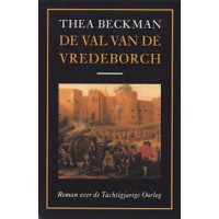 Beckman, Thea: De val van de Vredeborch, roman over de Tachtigjarige Oorlog (softcover)