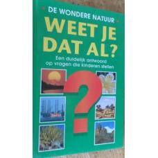 Weet je dat al? De wondere natuur door Son Tyberg en Anneke Cornelissens ( een duidelijk antwoord op vragen die kinderen stellen)