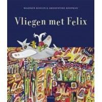 Koolen, Maayken en Amerentske Koopman: Vliegen met Felix (kijk- en zoekboek met flappen)