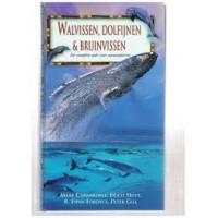 Carwardine, Mark Erich Hoyt:  Walvissen, Dolfijnen & Bruinvissen -- De Complete Gids voor Zeezoogdieren