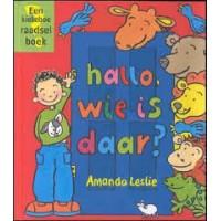 Leslie, Amanda: Hallo, wie is daar? ( een kiekeboe raadselboek)