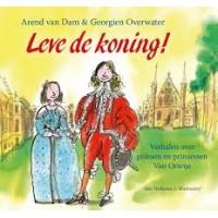 Dam, Arend van en Georgien Overwater: Leve de koning! verhalen over prinsen en prinsessen van Oranje