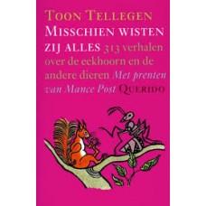 Tellegen, Toon met ill. van Mance Post: Misschien wisten zij alles, 313 verhalen over de eekhoorn en de andere dieren (softcover)