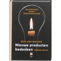 Nieuwe producten bedenken / 2de editie de effectieve voort innovatiemethode door Gijs van Wulfen