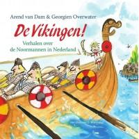 Dam, Arend van en Alex de Wolf: De Vikingen! verhalen over de Noormannen in Nederland