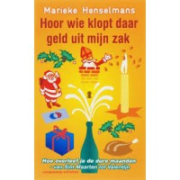 Henselmans, Marieke: Hoor wie klopt daar geld uit mijn zak, Hoe overleef je de dure maanden - van Sint Maarten tot Valentijn