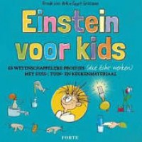 Ark, Frank van en Geert Gratama: Einstein voor kids, 63 wetenschappelijke proefje met huis-, tuin- en keukenmateriaal