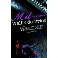 Wallis de Vries, Mel: Waanzin (jeugdthriller)