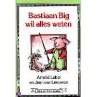 Blok-boekje door Arnold Lobel en Jean van Leeuwen: Bastiaan Big wil alles weten