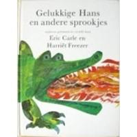 Carle, Eric en Harriet Freezer: Gelukkige Hans en andere sprookjes