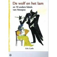 Carle, Eric: De wolf en het lam en 10 andere fabels van Aesopus