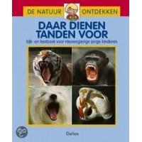 De natuur ontdekken: Daar dienen tanden voor, kijk- en leerboek voor nieuwsgierige jonge kinderen
