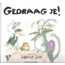 Cole, Babette: Gedraag je!