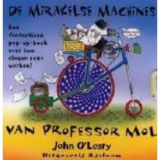 O'Leary, John: De mirakelse machines van proffessor Mol ( een pop-upboek over hoe dingen echt werken)