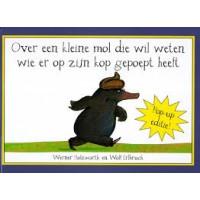 Holzwarth, Werner en Wolf Erlbruch: Over een kleine mol die wil weten wie er op zijn kop gepoept heeft ( pop-up editie)