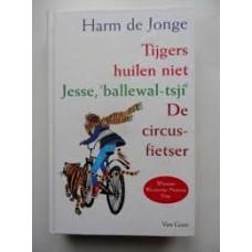Jonge, Harm de: Tijgers huilen niet / Jesse, 'ballewal-tsji / de circusfietser