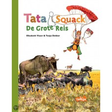 Visser, Elisabeth en Tanja Visser: Tata Squack, de grote reis de migratie van de wildebeesten