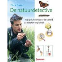 Baker, Nick: De natuurdetective, op speurtocht door de wereld van dieren en planten