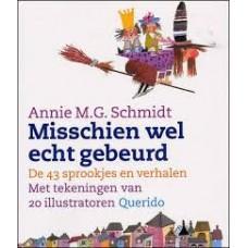 Schmidt, Annie MG: Misschien wel echt gebeurd ( de 43 sprookjes en verhalen met tekeningen van 20 illustratoren