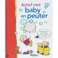 Barat, R: Actief met baby en peuter ( spelletjes en activiteiten vanaf 12 maanden tot 4 jaar)