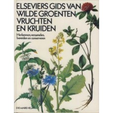 Elseviers gids van wilde groenten, vruchten en kruiden: herkennen, verzamelen bereiden en conserveren door Evemarie Helm