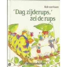 Vuure, Rob van en Annemieke Bunjes: Dag zijderups, zei de rups (dierengedichtjes)