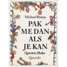 Rosen, Michael en Quentin Blake: Pak me dan als je kan