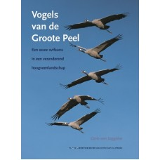Seggelen, Carlo van: Vogels van de Groote Peel ( een eeuw avifauna in een veranderend hoogveenlandschap)