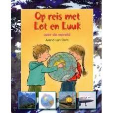 Lees en weet: Op reis met Lot en Luuk over de wereld door Arend van Dam