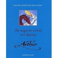 Crossley-Holland, Kevin: De magische wereld van Koning Arthur