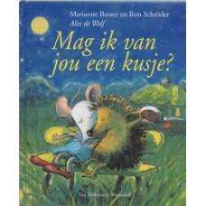 Busser, Marianne en Ron Schroder met ill. van Alex de Wolf: Mag ik van jou een kusje?
