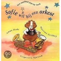 Holt, Anne en Harriet Griffey: Sofie wil bij een orkest (een muzikaal pop-up boek)