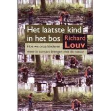 Louv, Richard: Het laatste kind in het bos, hoe we onze kinderen weer in contact brengen met de natuur