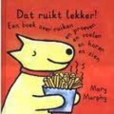 Murphy, Mary: Dat ruikt lekker, een boek over ruiken en proeven en voelen en horen en zien
