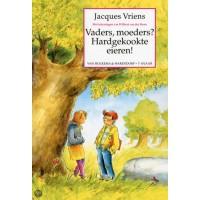 Vriens, Jacques met ill. van Wilbert van der Steen: Vaders, moeders, Hardgekookte eieren!
