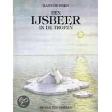 Beer, Hans de: Een  IJsbeer in de tropen