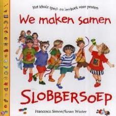 Simon, Francesca en Susan Winter: We maken samen slobbersoep (het ideale speel- en leerboek voor peuters)