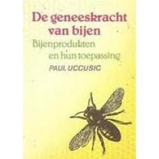 Uccusic, Paul: De geneskracht van bijen, bijenproducten en hun toepassing