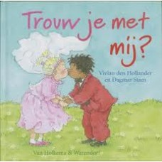 Hollander, Vivian den met ill. van Dagmar Stam: Trouw je met mij?