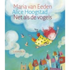 Eeden, Maria van en Alice Hoogstad: Net als de vogels