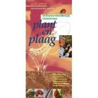 Milieuvriendelijk tuinieren: plant en plaag, gids voor het herkennen, voorkomen en beheersen van ziekten en plagen in de tuin