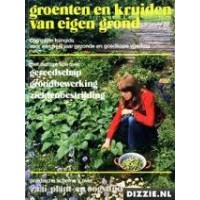 Groenten en kruiden van eigen grond, complete tuingids voor een heel jaar gezonde en goedkope voeding