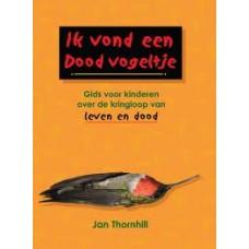 Thornhill, Jan: Ik vond een dood vogeltje, gids voor kinderen over de kringloop van leven en dood