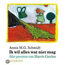 Schmidt, Annie MG en Harrie Geelen: Ik wil alles wat niet mag