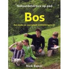 Baker, Nick: Natuurdetective op pad, Bos ( een leuke en spannende ontdekkingstocht)