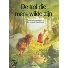 Berger, Thomas en Ronald Heuninck: De trol die mens wilde zijn