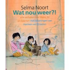 Noort, Selma en Harmen van Straaten: Wat nou weer?! alle verhalen van Mare, SIl en Geerten.