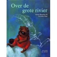 Beuscher, Armin en Cornelia Haas: Over de grote rivier ( een verhaal over afscheid)