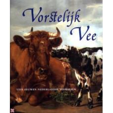 Erkelens, Wies/Maarten Frankenhuis/ Rene Zanderink: Vorstelijk vee, vier eeuwen nederlandse veerassen